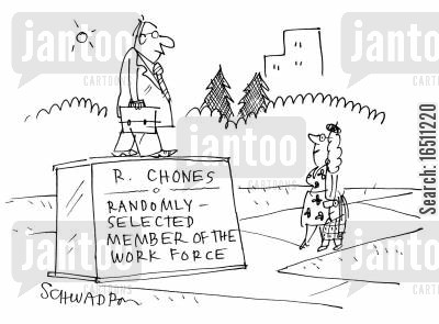 random selection cartoon humor: R Chones: Randomly selected member of the work force.