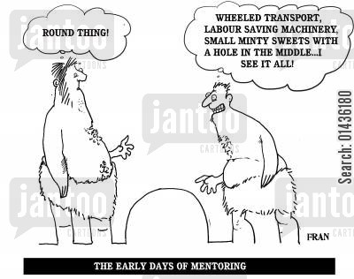 mentoring cartoon humor: 'Wheeled transport, labour saving machinery, small minty sweets with a hole in the middle...I see it all.'