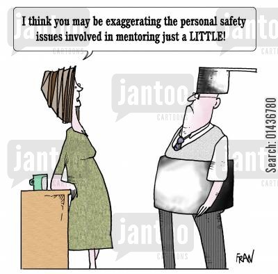 personal safety issue cartoon humor: 'I think you may be exaggerating the personal safety issues involved in mentoring just a little.'