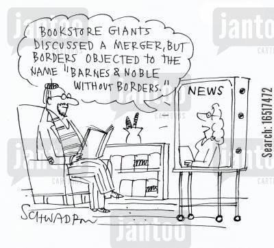 in the news cartoon humor: 'Bookstore giants discussed a merger, but borders objected to the name 'Barnes,& Noble without borders'.'