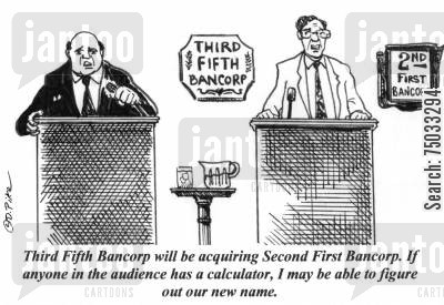 shareholder cartoon humor: 'Third Fifth Bancorp will be acquiring Second First Bancorp. If anyone in the audience has a calculator, I may be able to figure out our new name.'