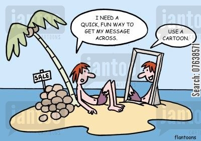 desert island cartoon humor: 'I need a quick fun way to get my message across.'