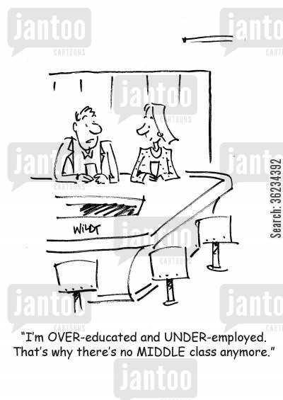 class based society cartoon humor: I'm over-educated and under-employed. That's why there's no MIDDLE class anymore.