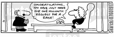 requested cartoon humor: 'Congratulations you have just made our one millionth request for a raise!'