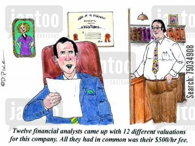 financial cartoon humor: 'Twelve financial analysts came up with 12 different valuations for this company. All they had in common was their $500hr fee.'