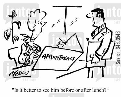 approaches cartoon humor: Is it better to see him before or after lunch?