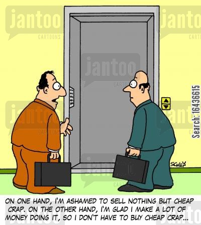 quality product cartoon humor: 'On one hand, I'm ashamed to sell nothing but cheap crap. On the other hand, I'm glad I make a lot of money doing it, so I don't have to buy cheap crap...'