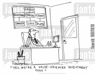 seven deadly sins cartoon humor: 'Yes, we;re a value-orientated investment fund.'