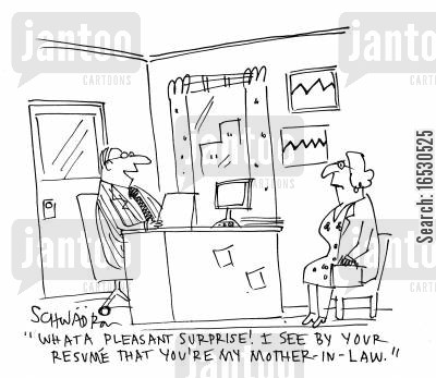 pleasant surprise cartoon humor: 'What a pleasant surprise! I see by your resume that you're my mother-in-law.'