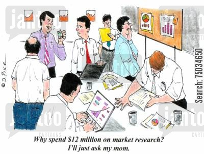 market research cartoon humor: 'Why spend $12 million on market research? I'll just ask my mom.'
