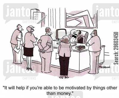 motivations cartoon humor: 'It will help if you're able to be motivated by things other than money.'