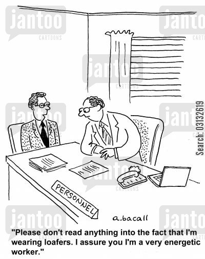 job candidate cartoon humor: 'Please don't read anything into the fact that I'm wearing loafers. I assure you I'm a very energetic worker.'