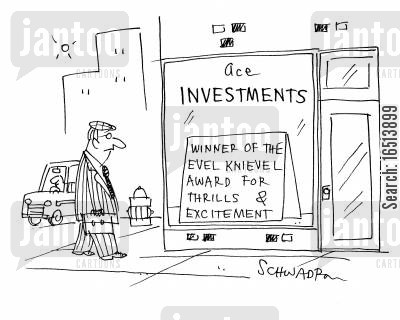 thrill cartoon humor: Investments: Winner of the Evel Knievel award for thrills and excitement.