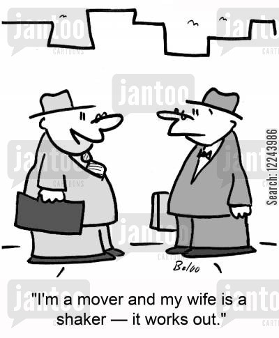 shaker cartoon humor: 'I'm a mover and my wife is a shaker -- it works out.'