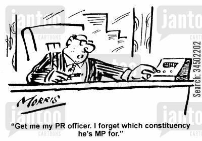 pr officers cartoon humor: Get me my PR officer. I forget which constituency he's MP for.