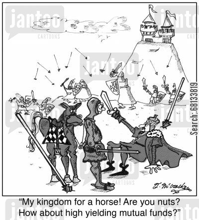 kingdoms cartoon humor: 'My kingdom for a horse! Are you nuts? How about high yielding mutual funds?'