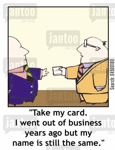 failed business cartoon humor: 'Take my card. I went out of business years ago but my name is still the same.'
