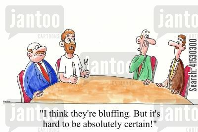 bluffer cartoon humor: 'I think they're bluffing. But it's hard to be absolutely certain!'