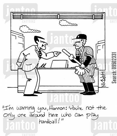 play hardball cartoon humor: 'I'm warning you, Hannon: you're not the only one around here who can play hardball!'