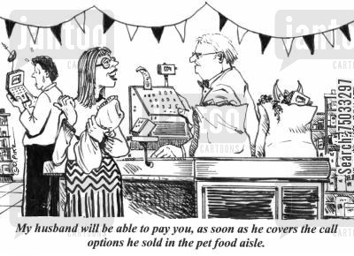 grocery shopping cartoon humor: 'My husband will be able to pay you, as soon as he covers the call options he sold in the pet food aisle.'
