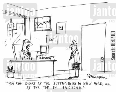 career prospects cartoon humor: 'You can start at the bottom here in New York, or at the top in Baghdad.'