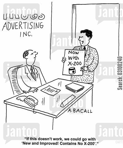 marketed cartoon humor: 'If this doesn't work, we could go with 'New and Imroved! Contains No X-200'.'