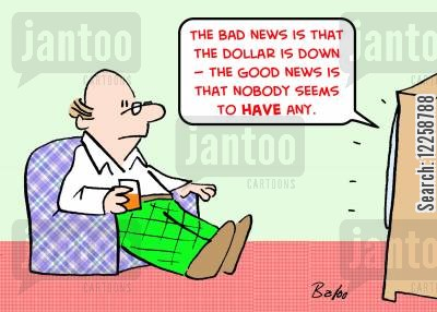 stimulus bill cartoon humor: 'The bad news is that the dollar is down -- the good news is that nobody seems to have any.'