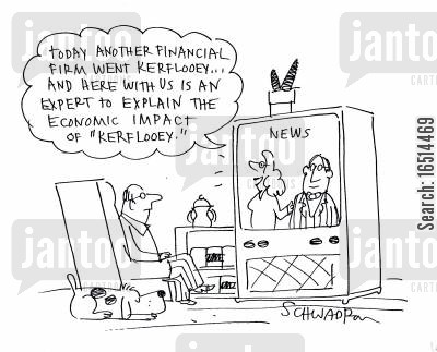 financial expert cartoon humor: 'Today another financial firm went kerflooey and here with us is an expert to explain the economic impact of 'Kerflooey.''
