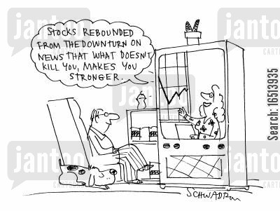 news reporting cartoon humor: 'Stocks rebounded from the downturn on the news that what doesn't kill you makes you stronger.'