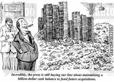 acquisition cartoon humor: 'Incredibly, the press is till buying our line about maintaining a billion-dollar cash balance to fund future acquisitions.'