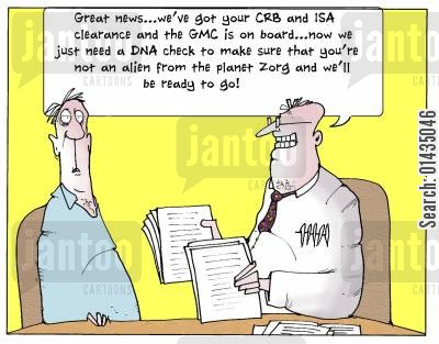 crb checks cartoon humor: 'Great news...we've got your CRB and ISA clearence and the GMC is on board...now we just need a NDA check to make sure that you're not an alien from planet Zorg and we'll be ready to go.'