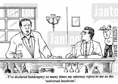 nicknames cartoon humor: 'I've declared bankruptcy so many times my attorney refers to me as the 'universal insolvent'.'