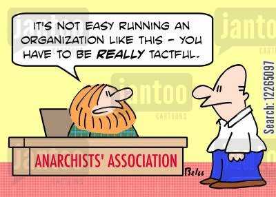 anarchists cartoon humor: ANARCHISTS' ASSOCIATION, 'It's not easy running an organization like this -- you have to be really tactful.'