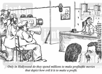 producer cartoon humor: 'Only in Hollywood do they spend millions to make profitable movies that depict how evil it is to make a profit.'
