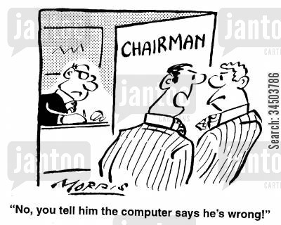 obsolescent cartoon humor: No, you tell him the computer says he's wrong!