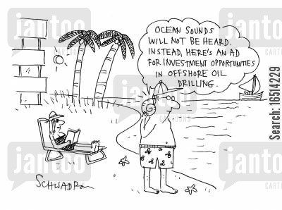 sea sounds cartoon humor: 'Ocean sounds will not be heard. Instead, here's an Ad for investment opportunities in offshore oil drilling.'