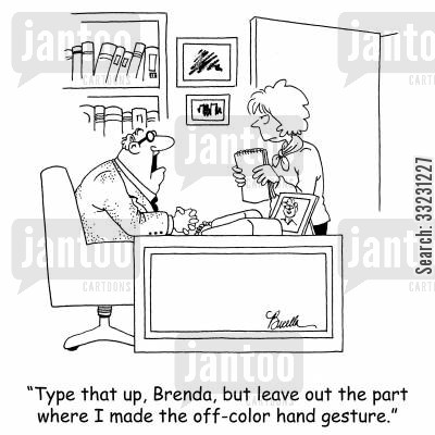 hand gesture cartoon humor: 'Type that up, Brenda, but leave out the part where I made the off-color hand gesture.'