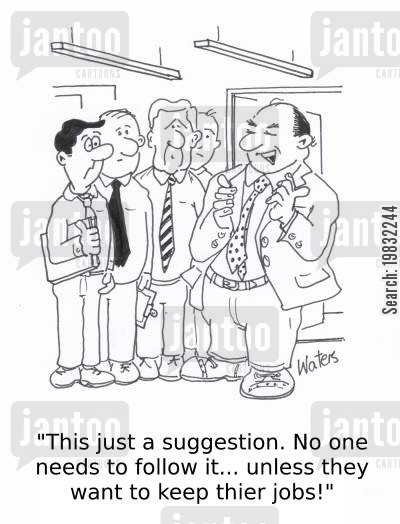 office policies cartoon humor: 'This is just a suggestion. No one needs to follow it... unless they want to keep their jobs!'