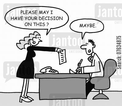 office drone cartoon humor: Please may I have your decision on this?