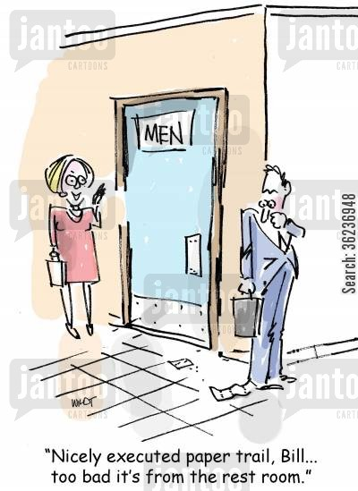 paper trails cartoon humor: 'Nicely executed paper trail, Bill. Too bad it's from the rest room.'