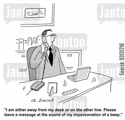 answer machine cartoon humor: I'm away from my desk or on the other line. Leave a message at the sound of my impersonation of a beep.