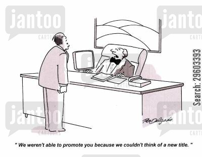 job title cartoon humor: 'We weren't able to promote you because we couldn't think of a new title.'