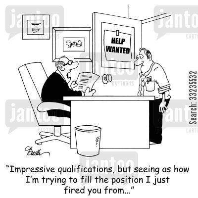hire cartoon humor: Impressive qualifications, but seeing as how I'm trying to fill the position I just fired you from...