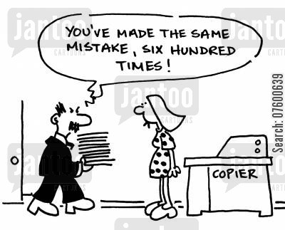 photocopying cartoon humor: 'You've made the same mistake, six hundred times!'