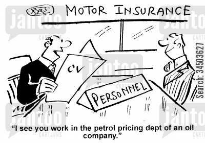 petrol pricing cartoon humor: Motor Insurance - I see you work in the petrol pricing dept. of an oil company.