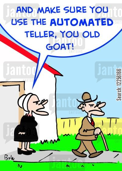 atm machine cartoon humor: 'And make sure you use the AUTOMATED teller, you old goat!'