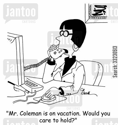 onhold cartoon humor: 'Mr. Coleman is on vacation. Would you care to hold?'