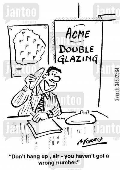 double glazing cartoon humor: Don�t hang up, sir - you haven't got a wrong number.