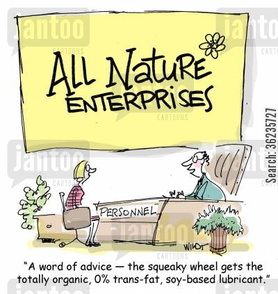 health food stores cartoon humor: 'A word of advice, the squeaky wheel gets the totally organic, 0 trans-fat, soy-based lubricant.'