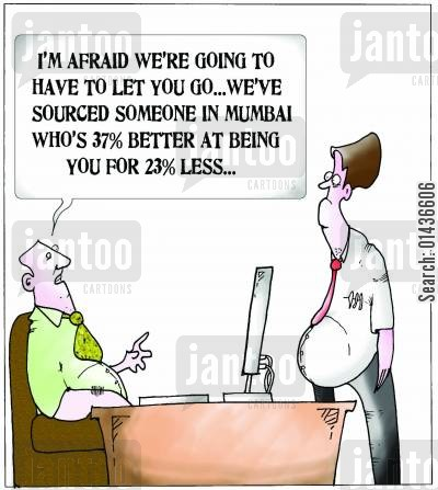efficiency experts cartoon humor: 'I'm afraid we're going to have to let you go...we've sources someon in Mumba...'